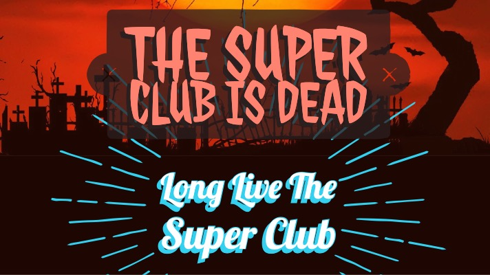 The Super Club is Dead! Long Live the Super Club