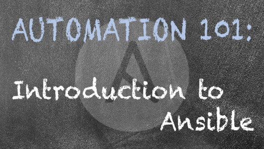 Automation 101: Introduction to Ansible