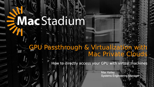 Screenshot of the presentation for GPU Passthrough & Virtualization with Mac Private Clouds