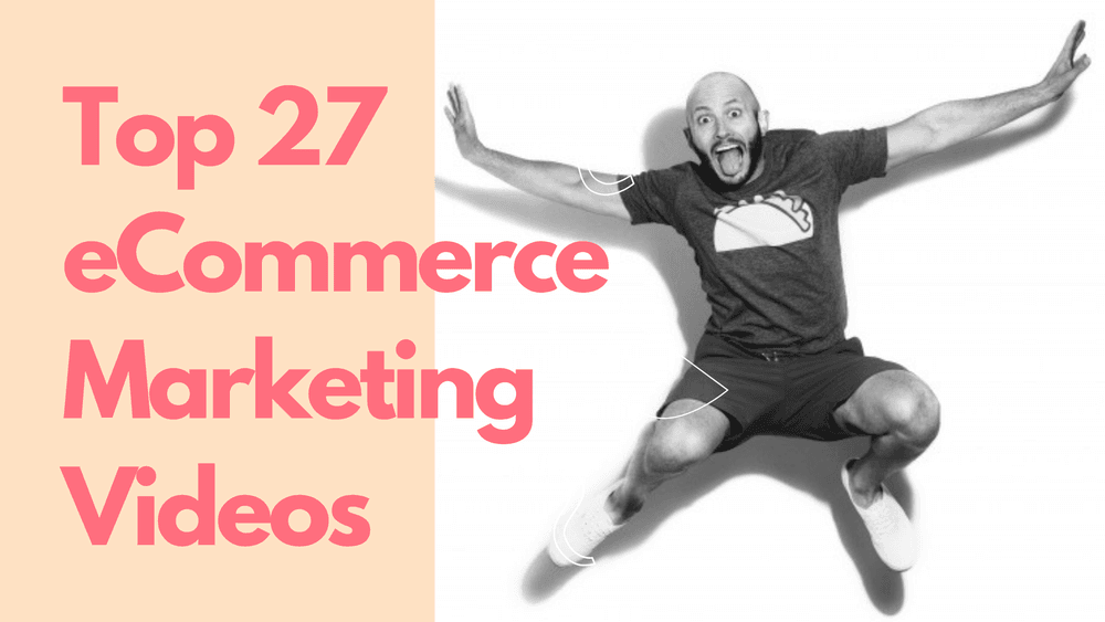 Top 27 ecommerce marketing videos