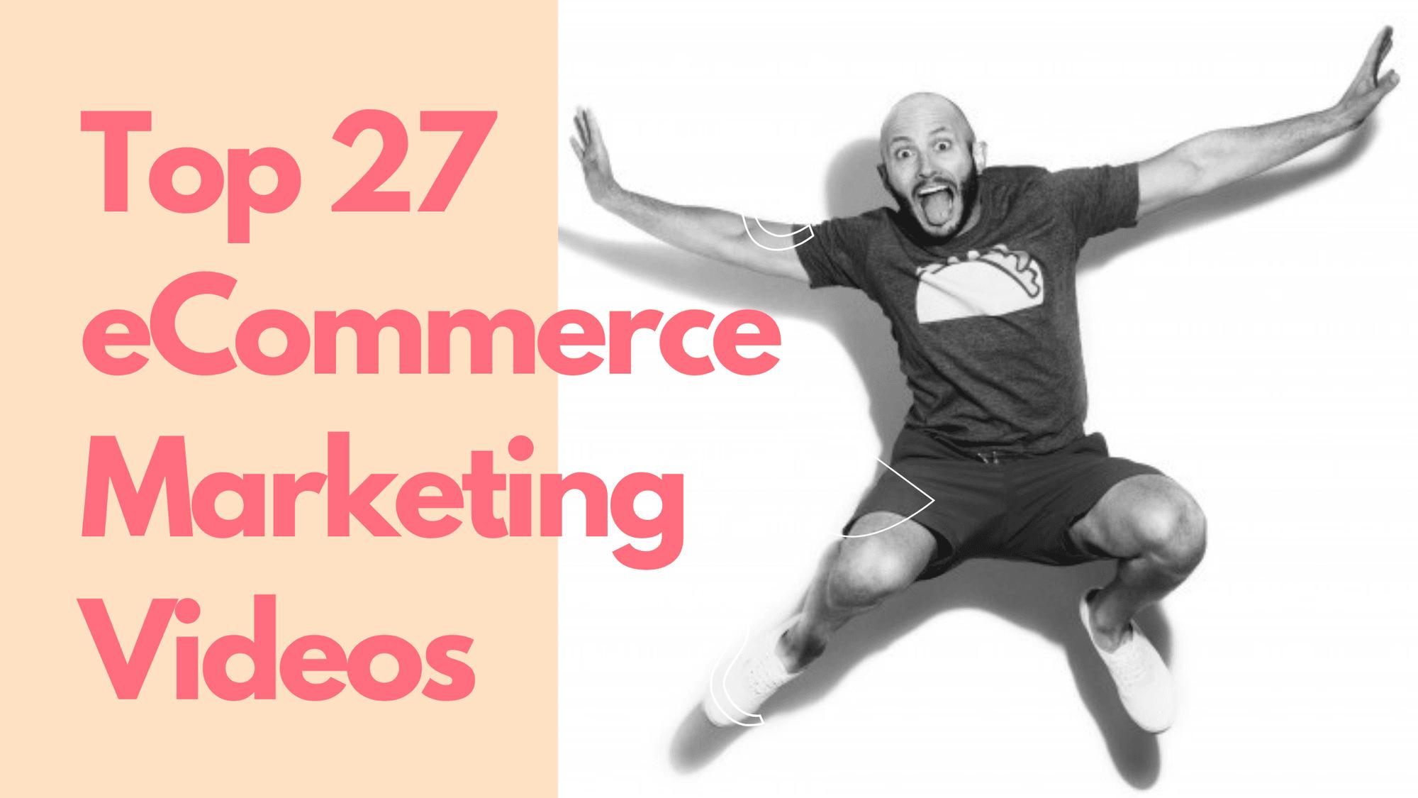 Top 27 ecommerce marketing videos