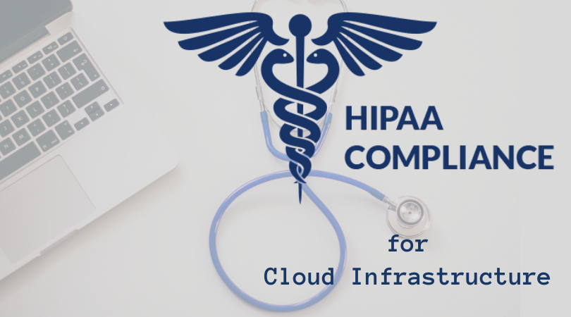How to build a HIPAA compliant cloud infrastructure