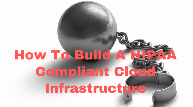 How to build a HIPAA compliant cloud infrastructure - Part II