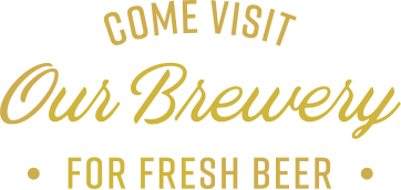 Come visit our brewery for fresh beer