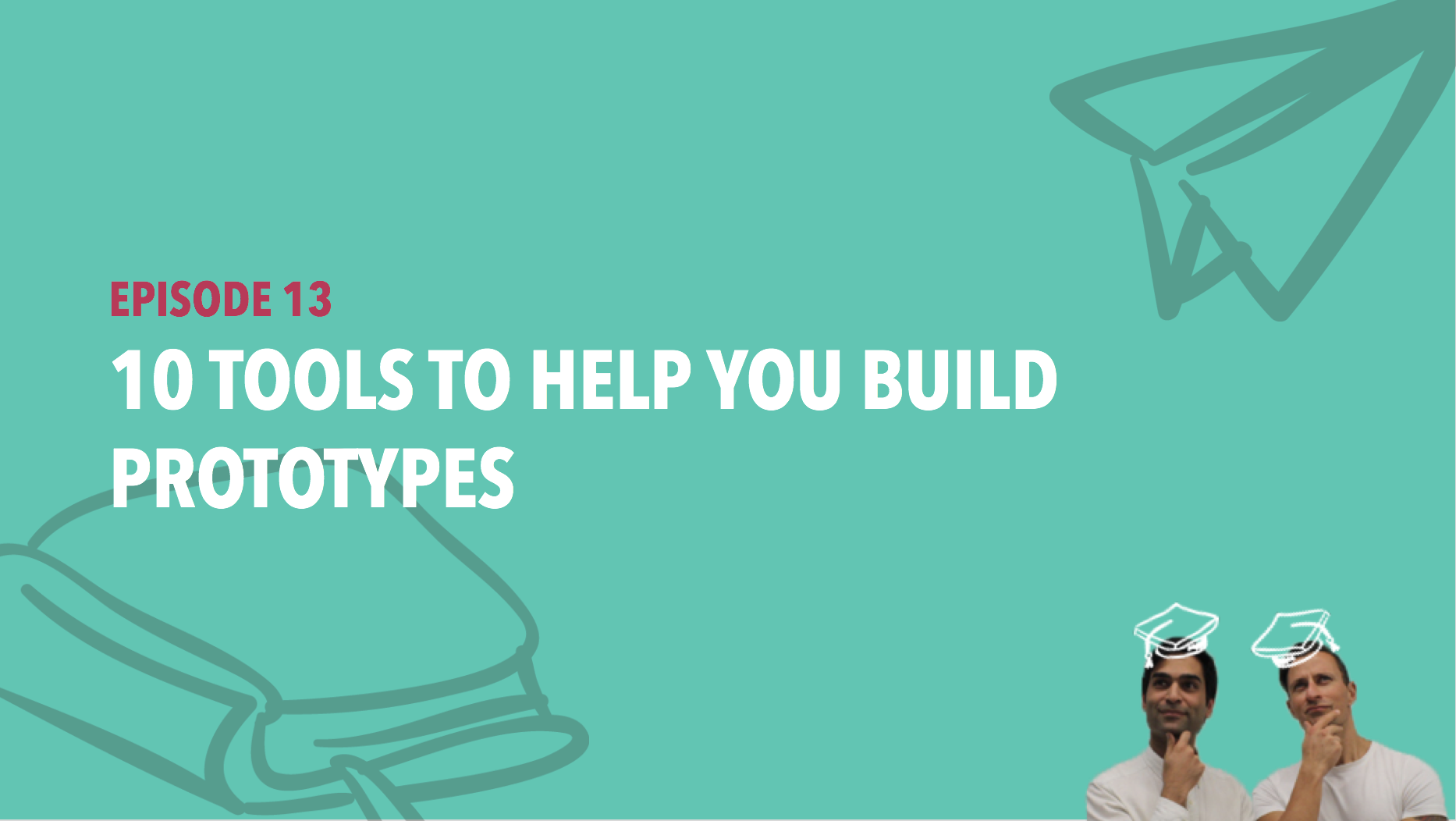 CiSchool Episode #013: 10 Tools to Help you Build Prototypes
