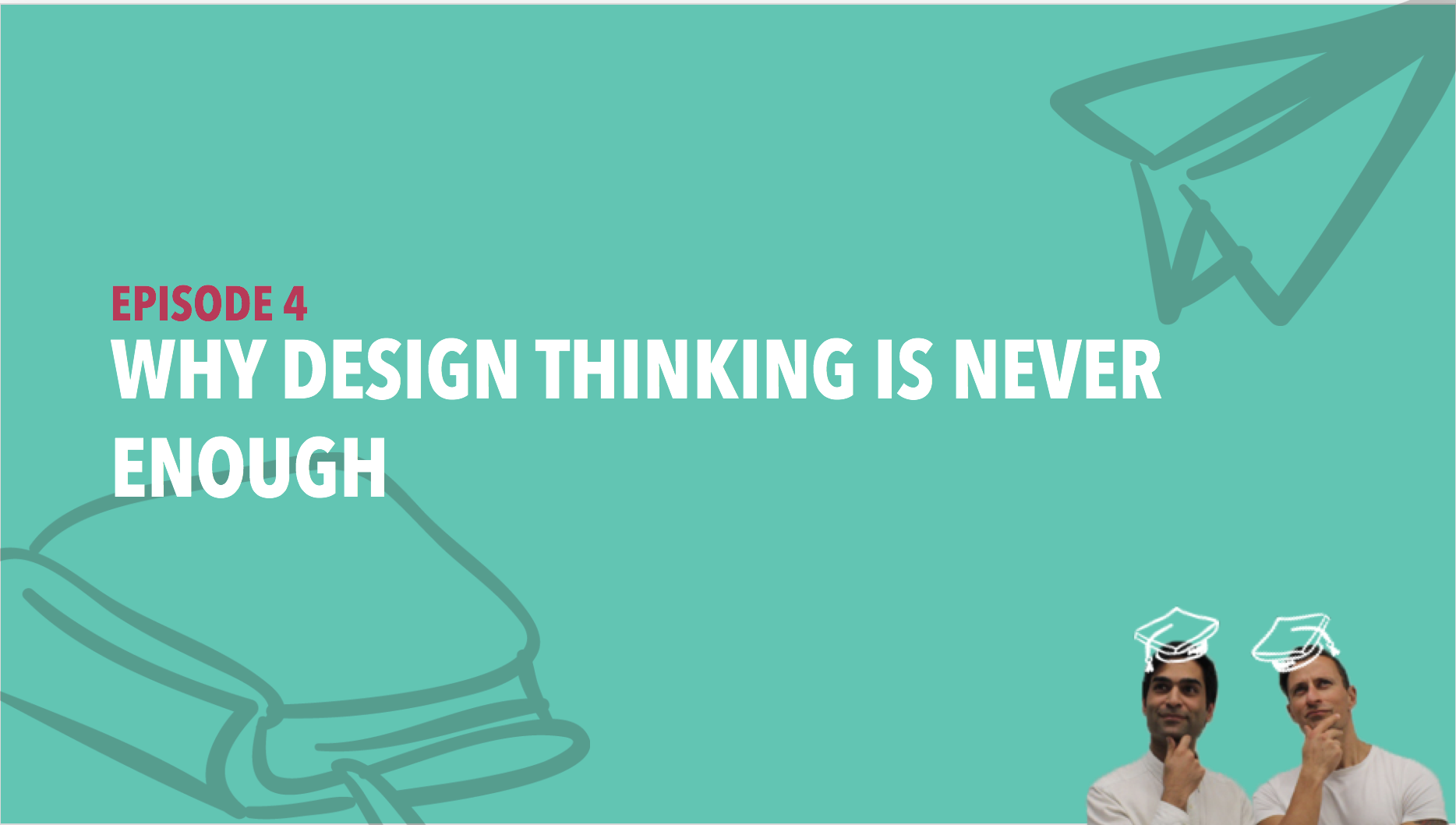 CiSchool Episode #004: Why design thinking is never enough