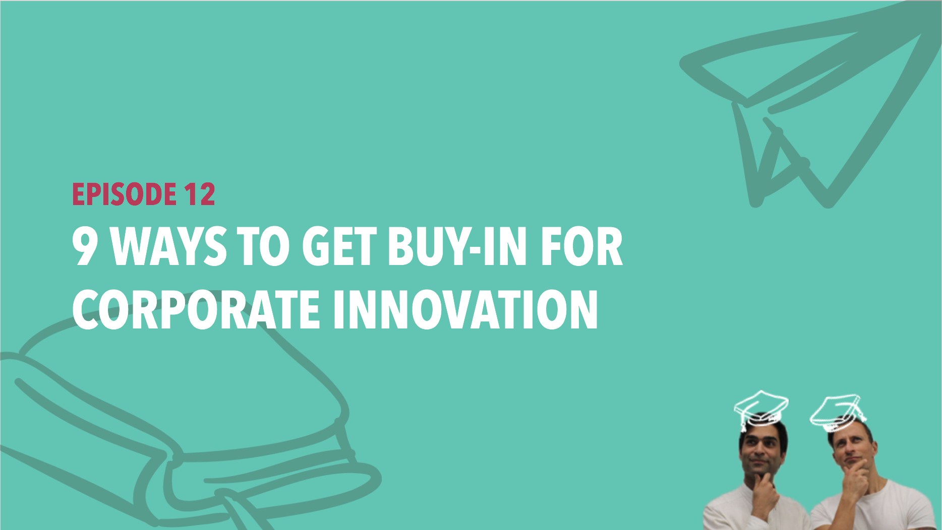 CiSchool Episode #012: 9 Ways to get buy-in for corporate innovation