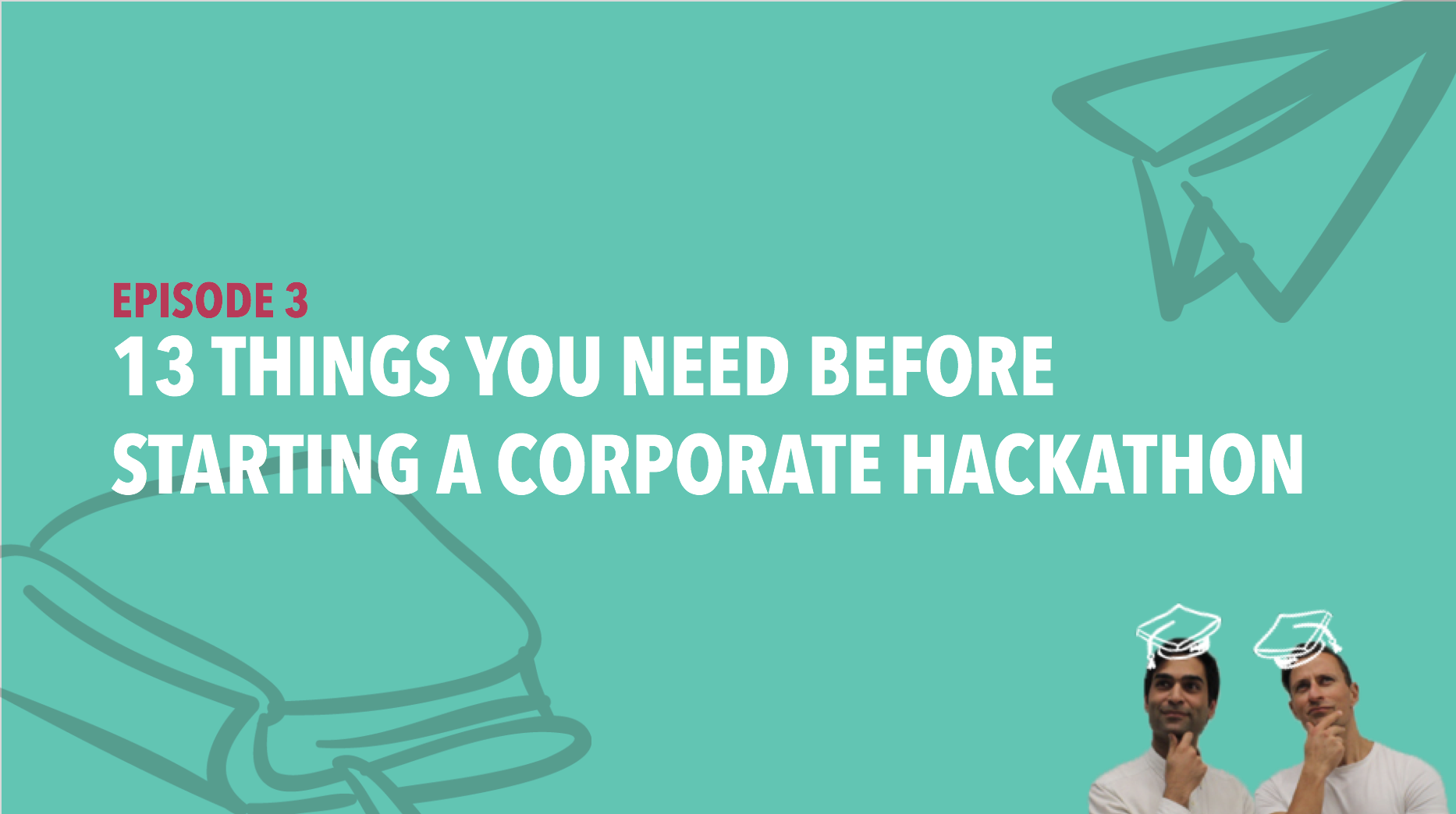 CiSchool Episode #003: 13 things you need before starting a corporate hackathon