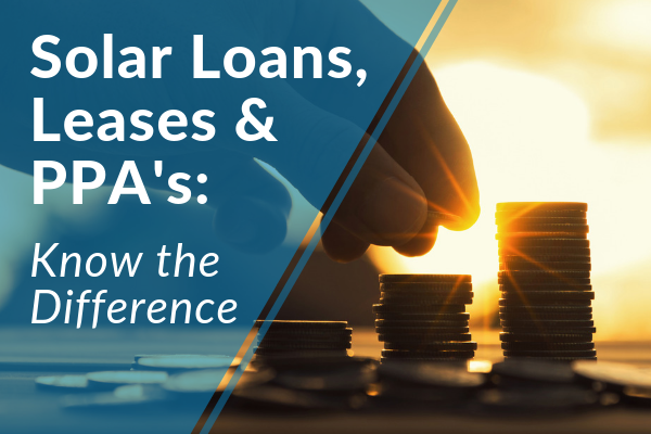 What's the Difference Between Solar Loans, Solar Leases and PPA's?