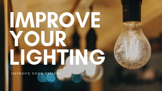 Improve Your Lighting Improve Your Vision