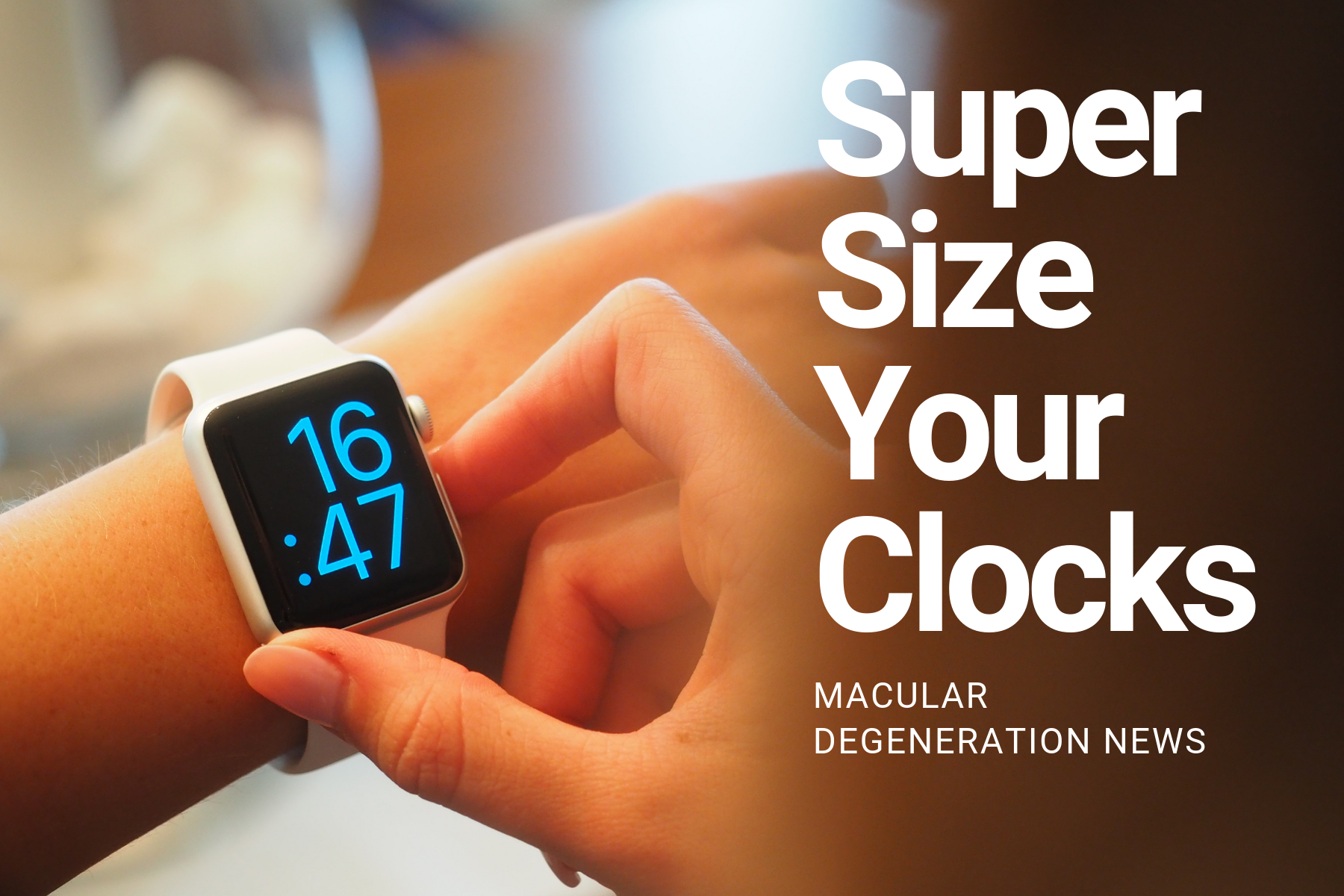 Macular Degeneration News: Super-Size Your Clocks