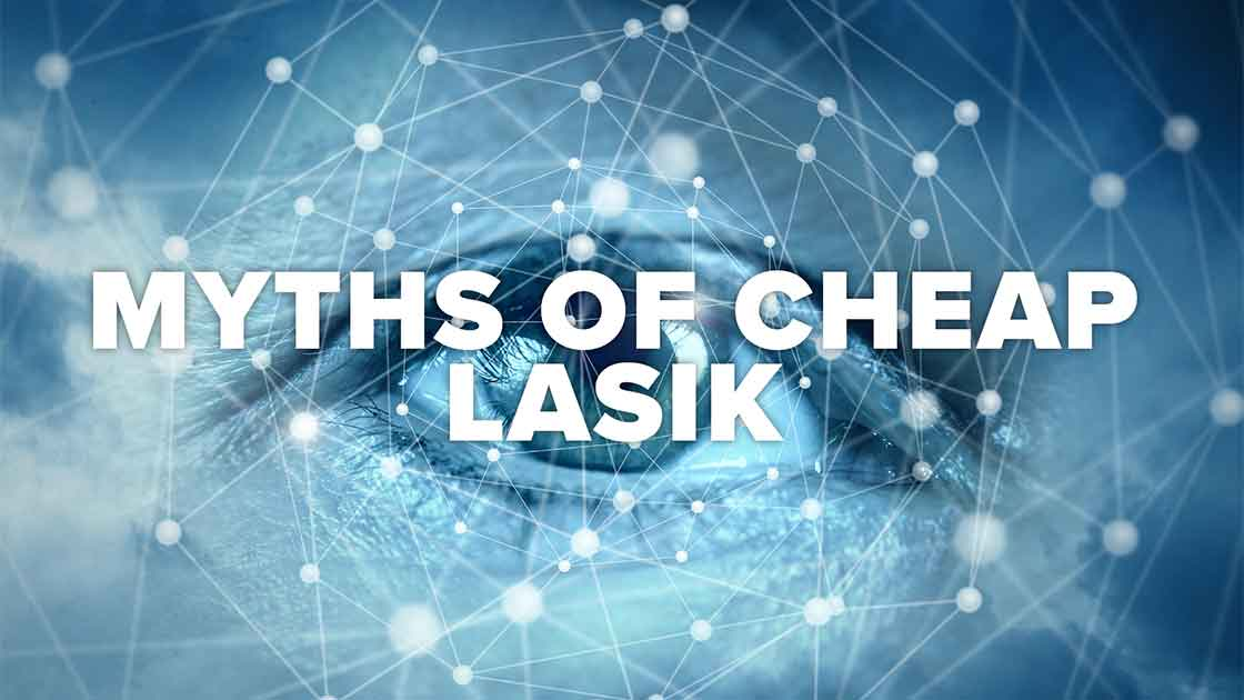 Uncovering the Myths Behind Cheap LASIK Offers