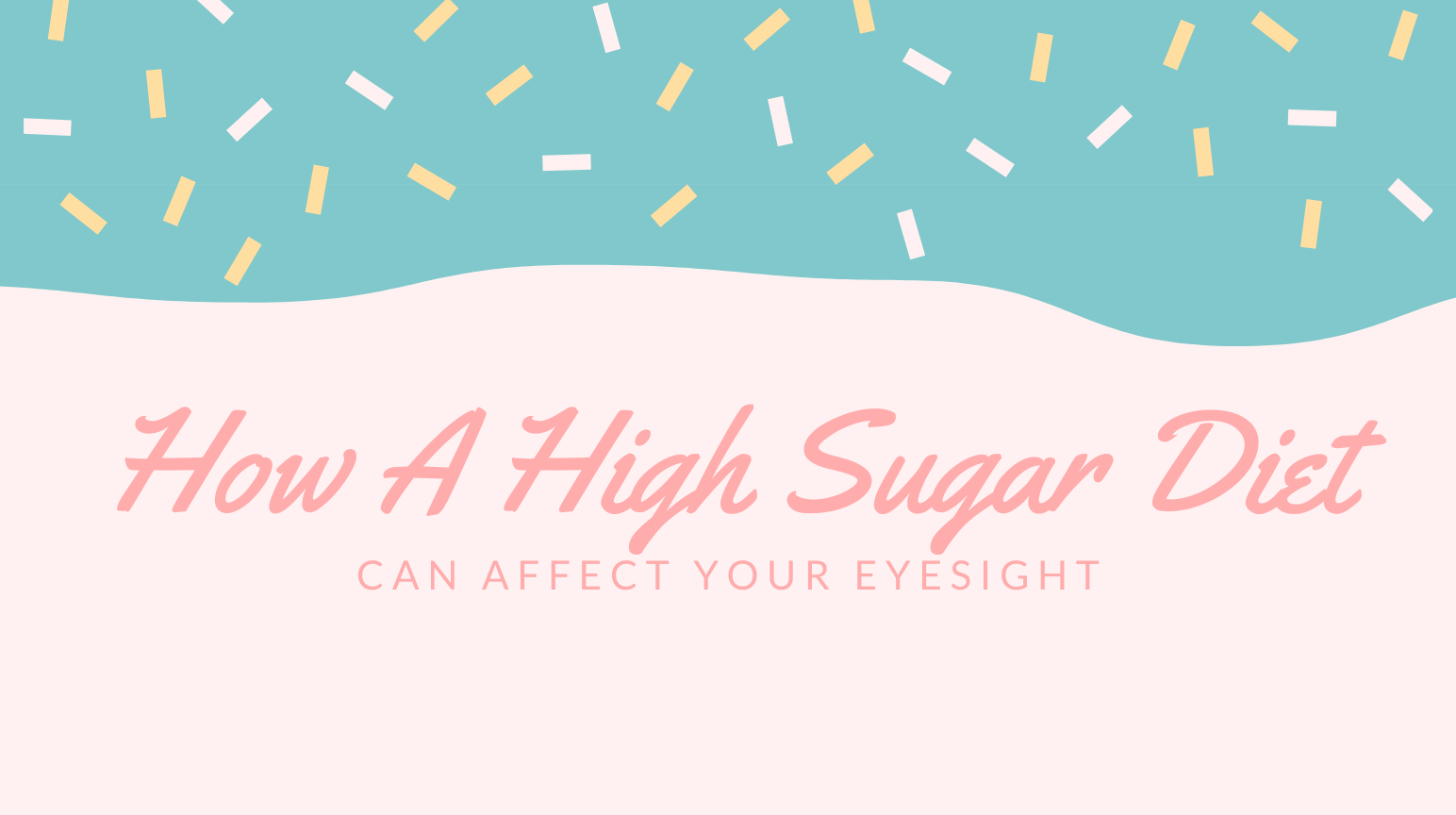 How A High Sugar Diet Can Affect Your Eyesight