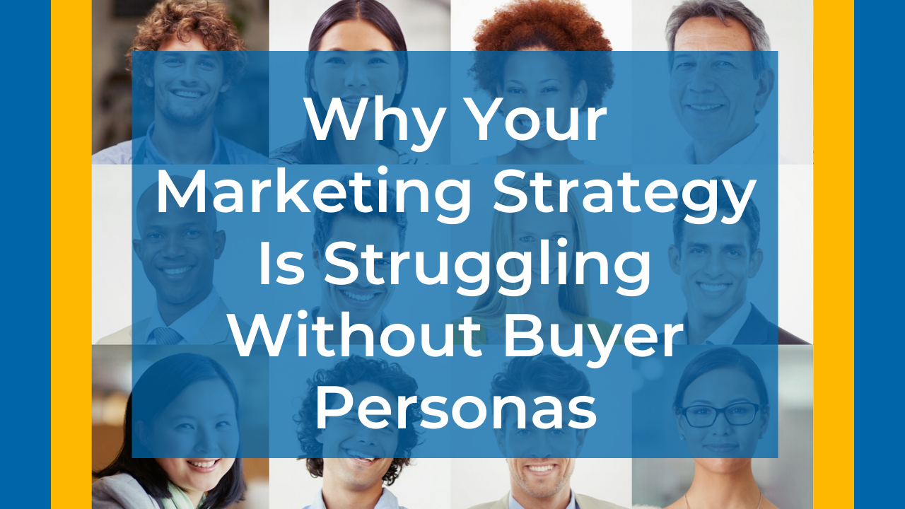 Why Your Marketing Strategy Is Struggling Without Buyer Personas