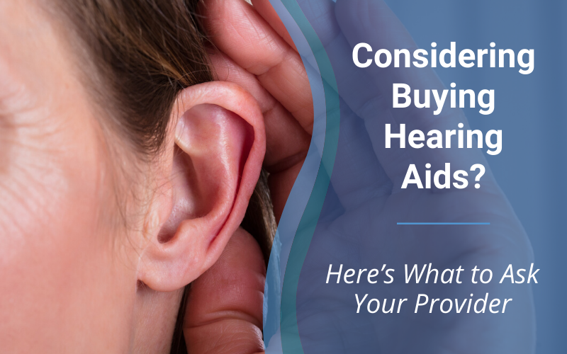 Considering Buying Hearing Aids? Here's What to Ask Your Provider