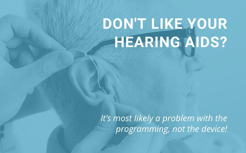 Hate your hearing aids? It's most likely a problem with the programming, not the device!