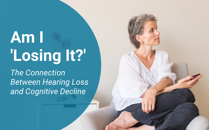 Am I 'Losing It?' - The Connection Between Hearing Loss and Cognitive Decline