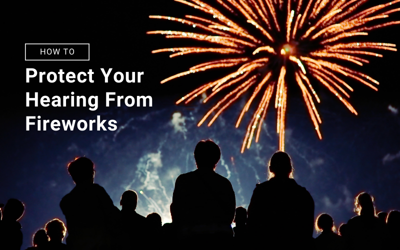 How to Protect Your Hearing From Fireworks