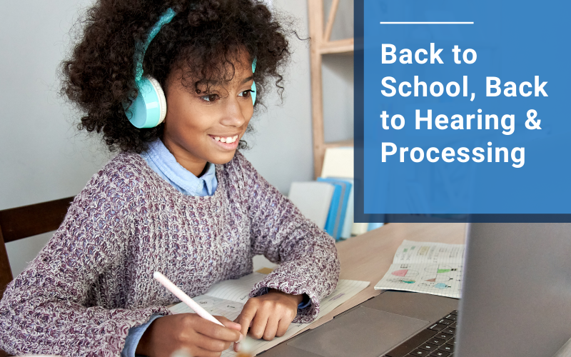 Back to School, Back to Hearing and Processing
