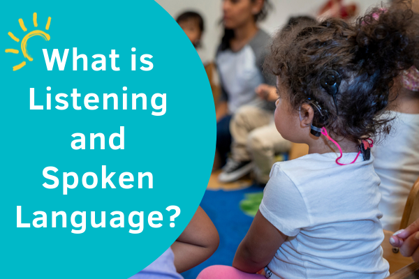What Is Listening and Spoken Language?