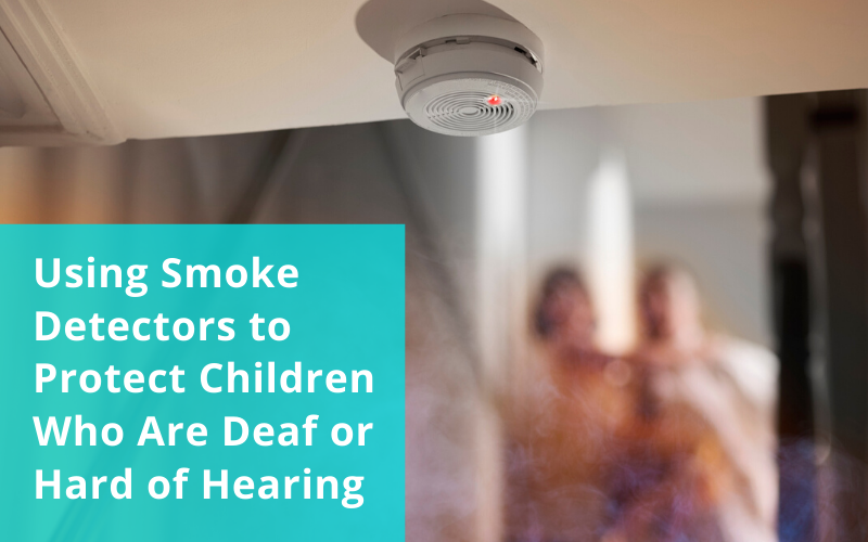 Using Smoke Detectors to Protect Children Who Are Deaf And Hard of Hearing