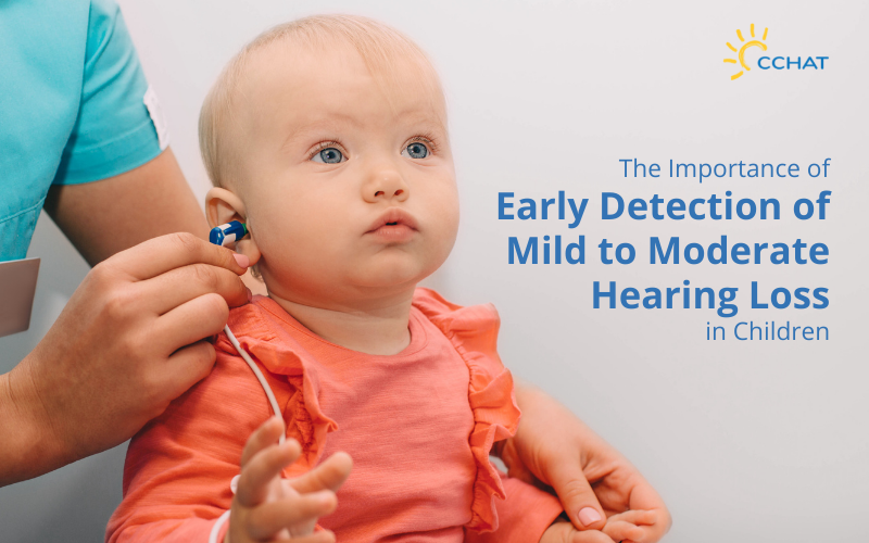 The Importance of Early Detection of Mild to Moderate Hearing Loss in Children | CCHAT Center Sacramento