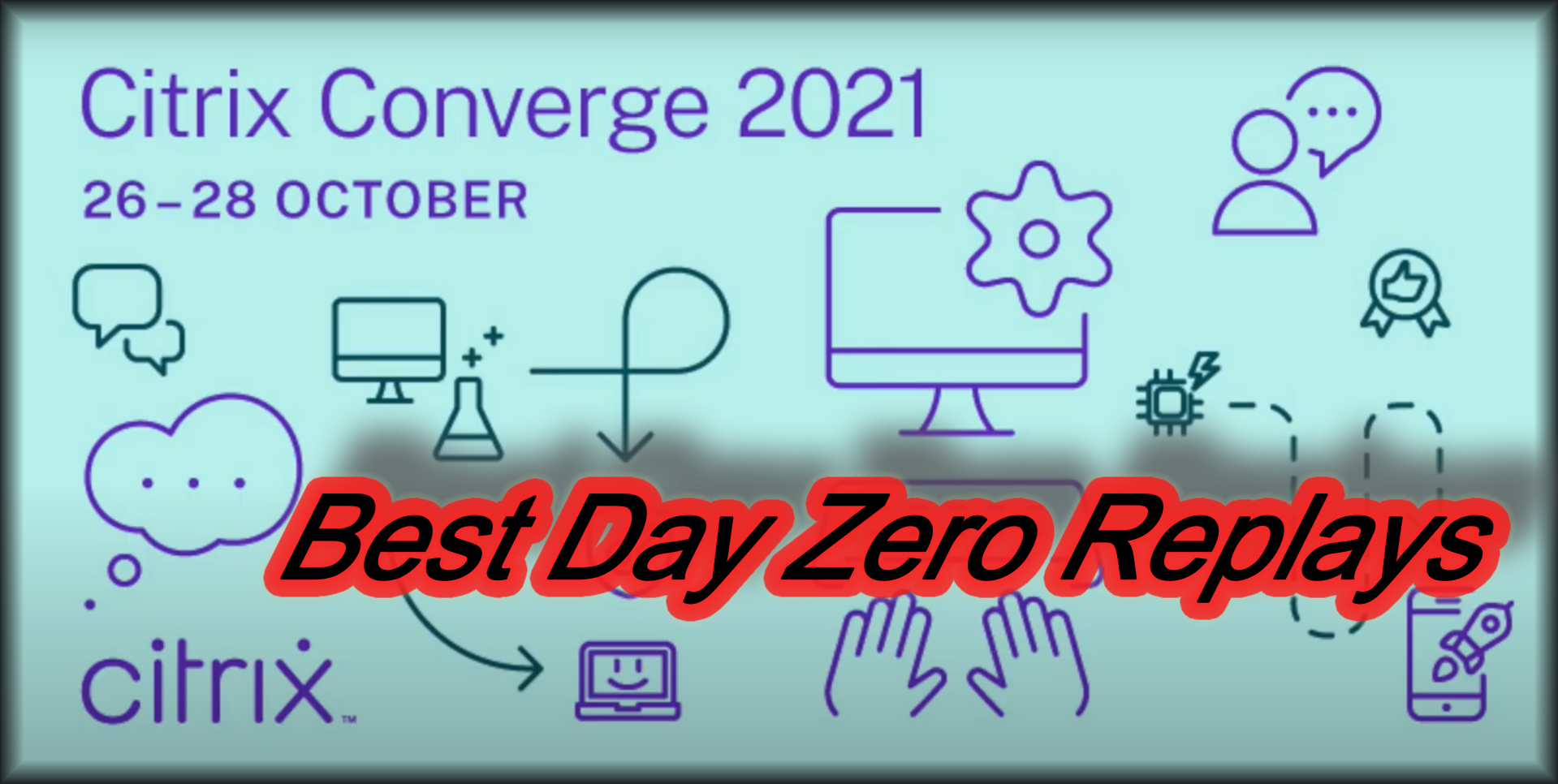 Best Replays of Citrix Converge 2021 Day Zero