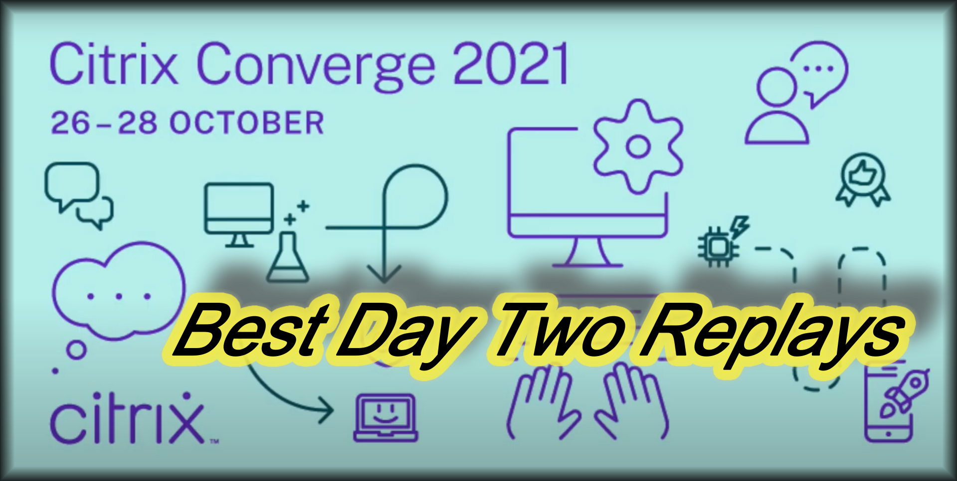 Best Replays of Citrix Converge 2021 Day Two