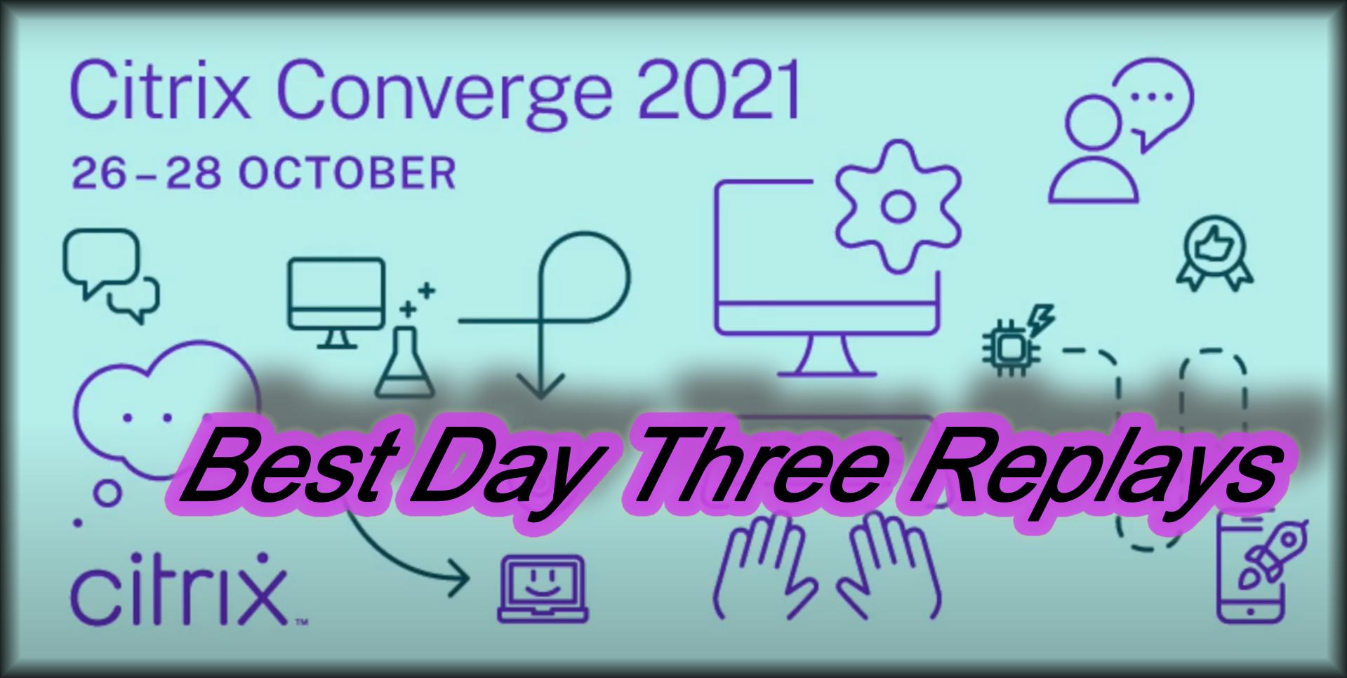 Best Replays of Citrix Converge 2021 Day Three