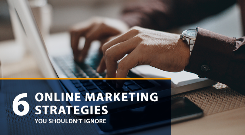 6 Online Marketing Strategies You Shouldn't Ignore