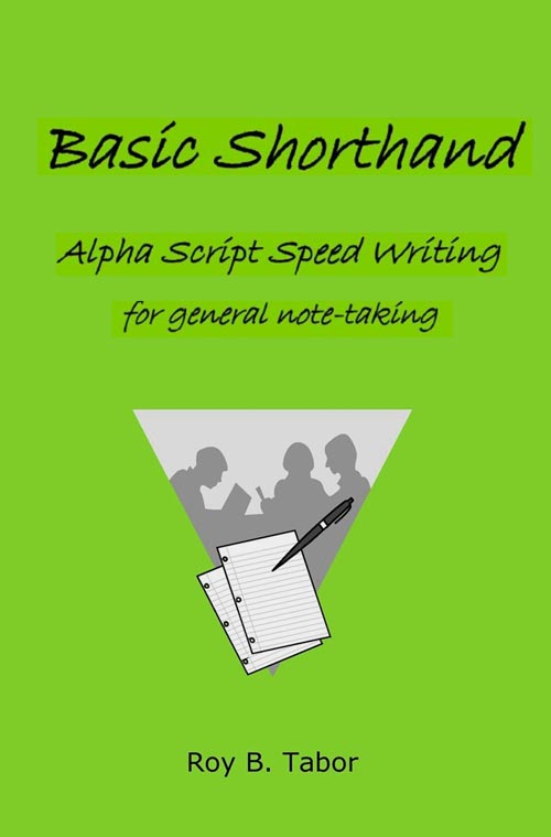Basic Shorthand Alpha-script Speed Writing Roy B. Tabor