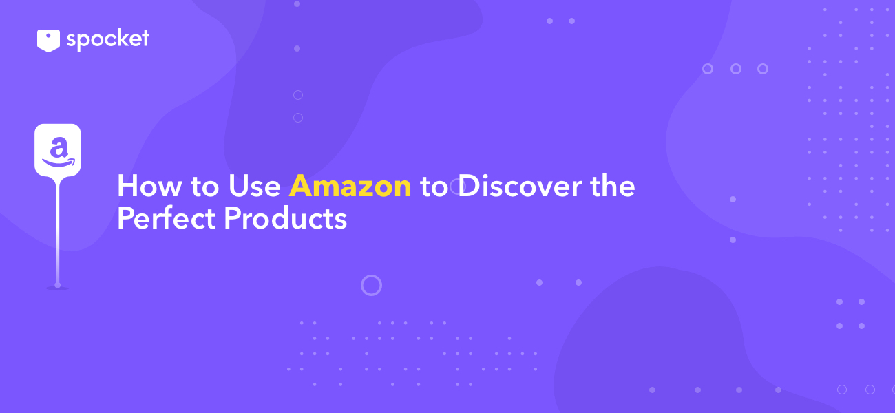 How to use Amazon to Discover the Perfect Product