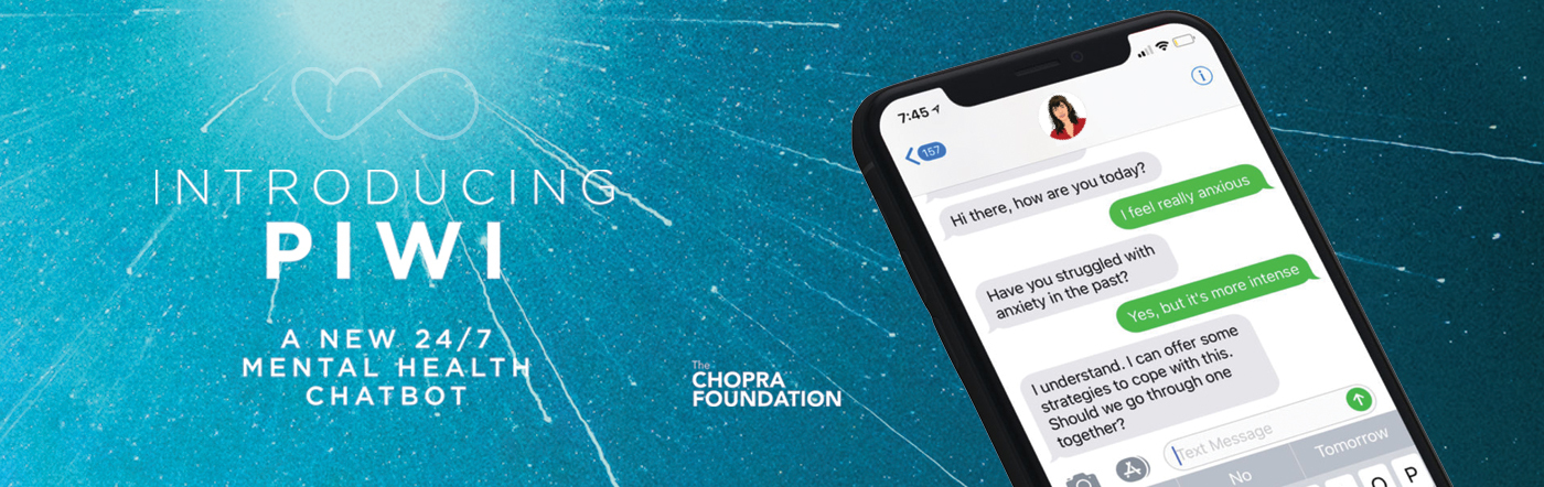 "Header image that says ""Introducing Piwi, a new 24/7 mental health chatbot from the Chopra Foundation"" and has a phone interface of a chatbot conversation"