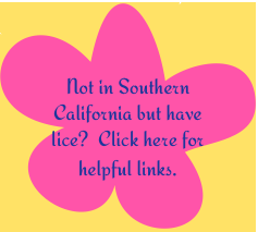 not in southern california but have lice? click here for helpful links