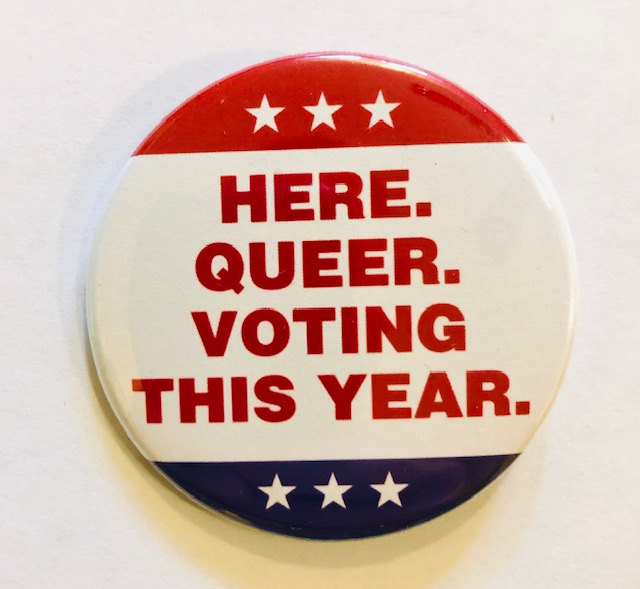 HERE. QUEER. VOTING THIS YEAR BUTTON