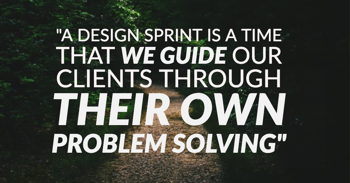 graphic about design sprints being a time to guide clients through their own problem solving with woods background