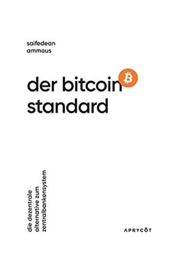 Der Bitcoin Standard: Die dezentrale Alternative zum Zentralbankensystem von Saifedean Ammous