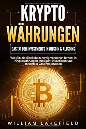 Kryptowährungen: Das 1x1 der Investments in Bitcoin & Altcoins von William Lakefield
