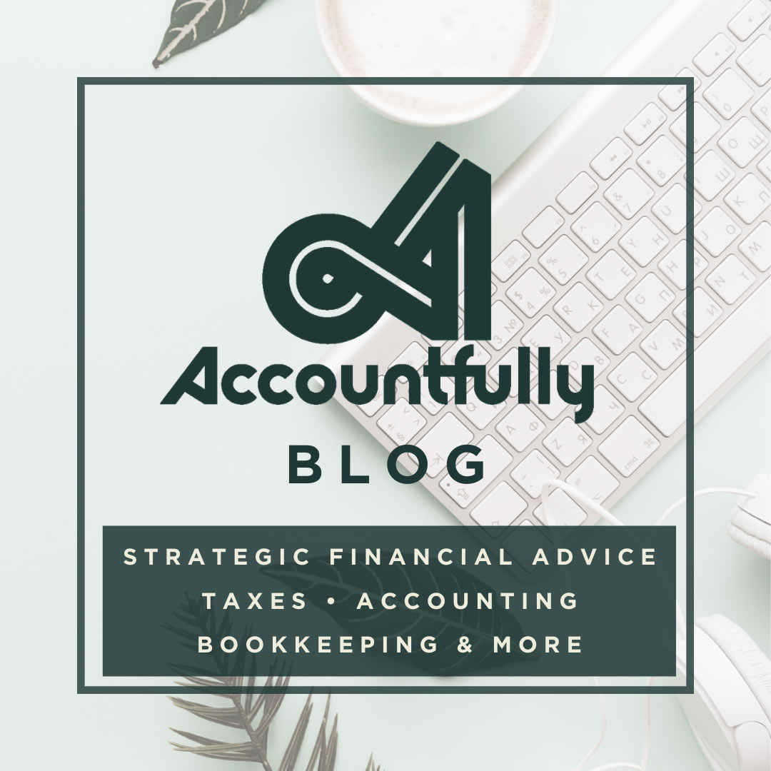 Accountfully Blog for Strategic Financial Advice, Taxes, Accounting, Bookkeeping & More