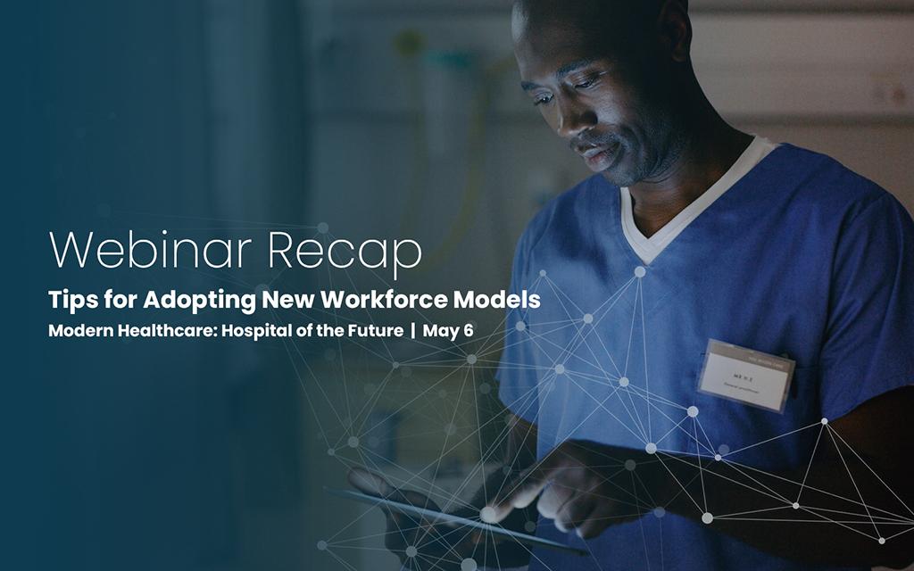 Webinar Recap: Tips for Adopting New Workforce Models