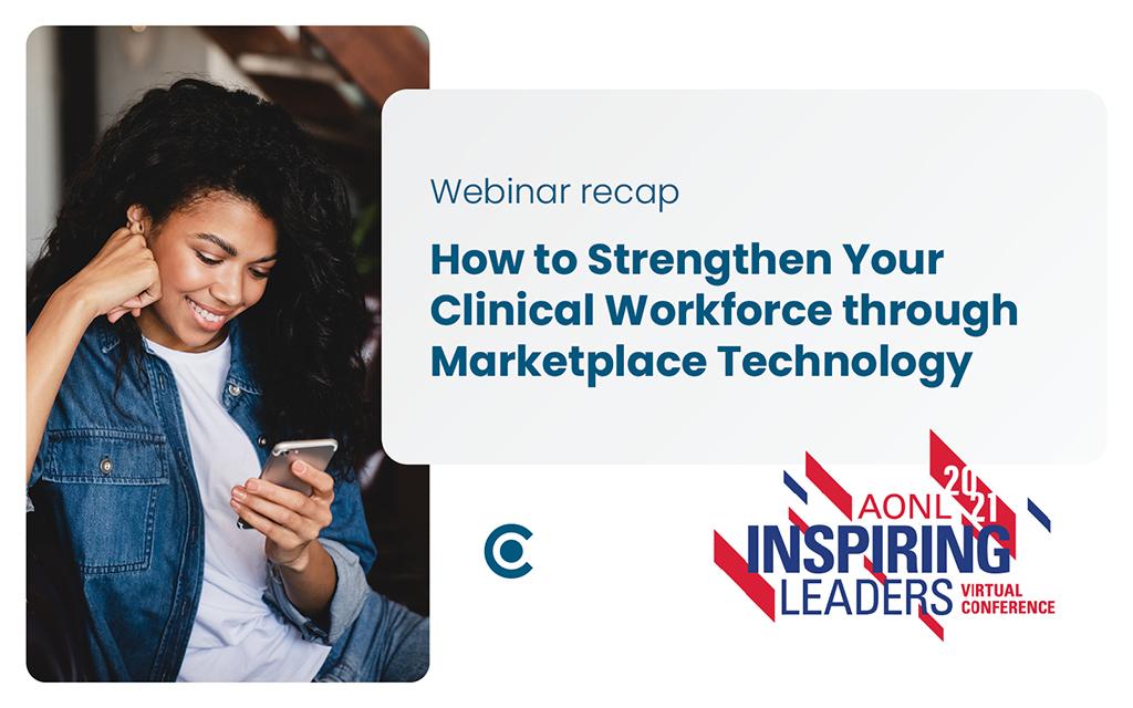Webinar Recap: How to Strengthen Your Clinical Workforce through Marketplace Technology