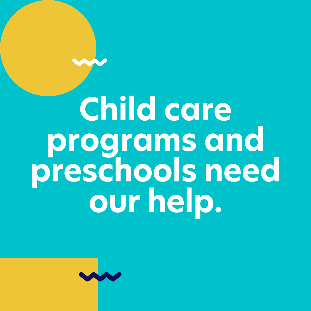 Child care programs and preschools need our help.