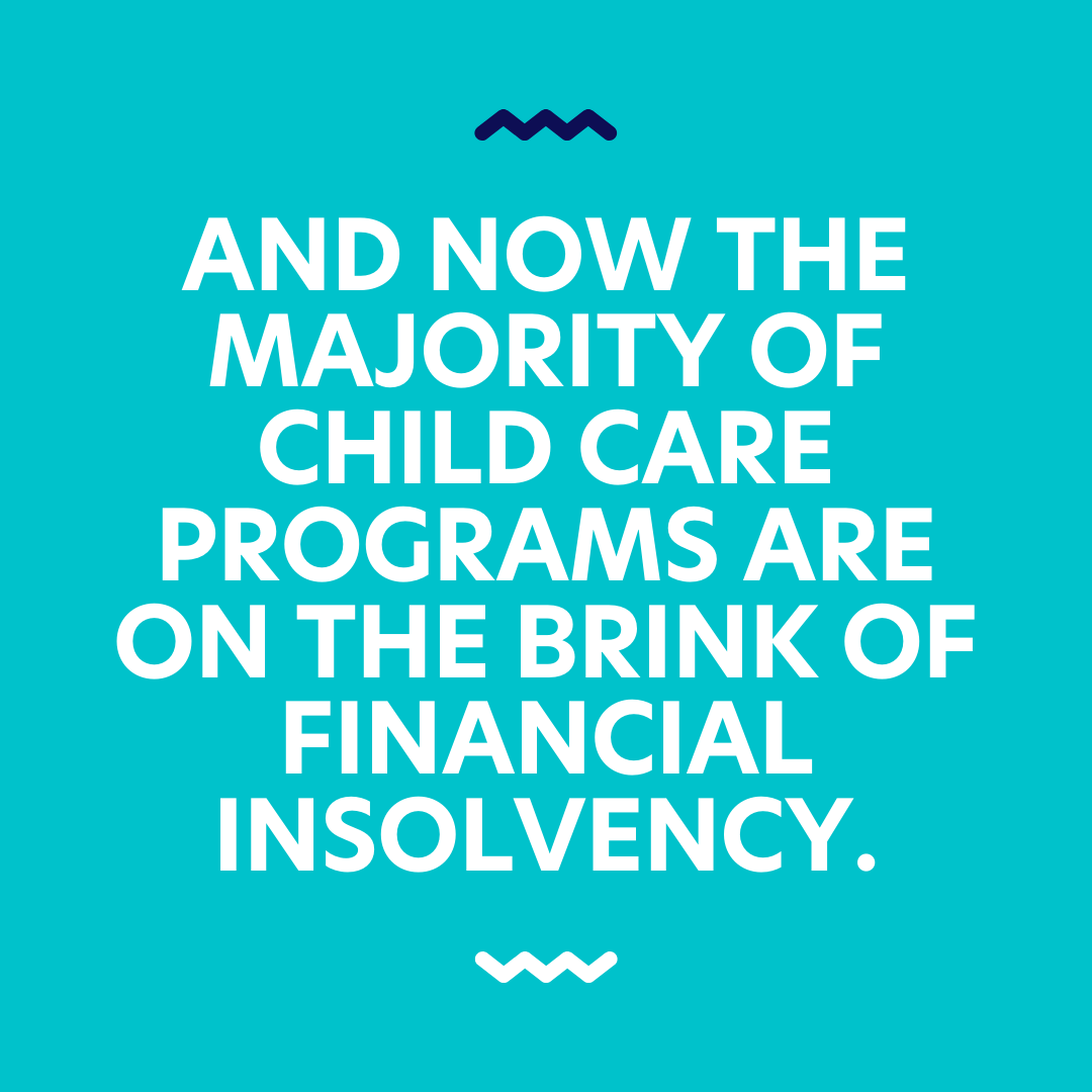 And Now the majority of child care programs are on the brink of financial insolvency.