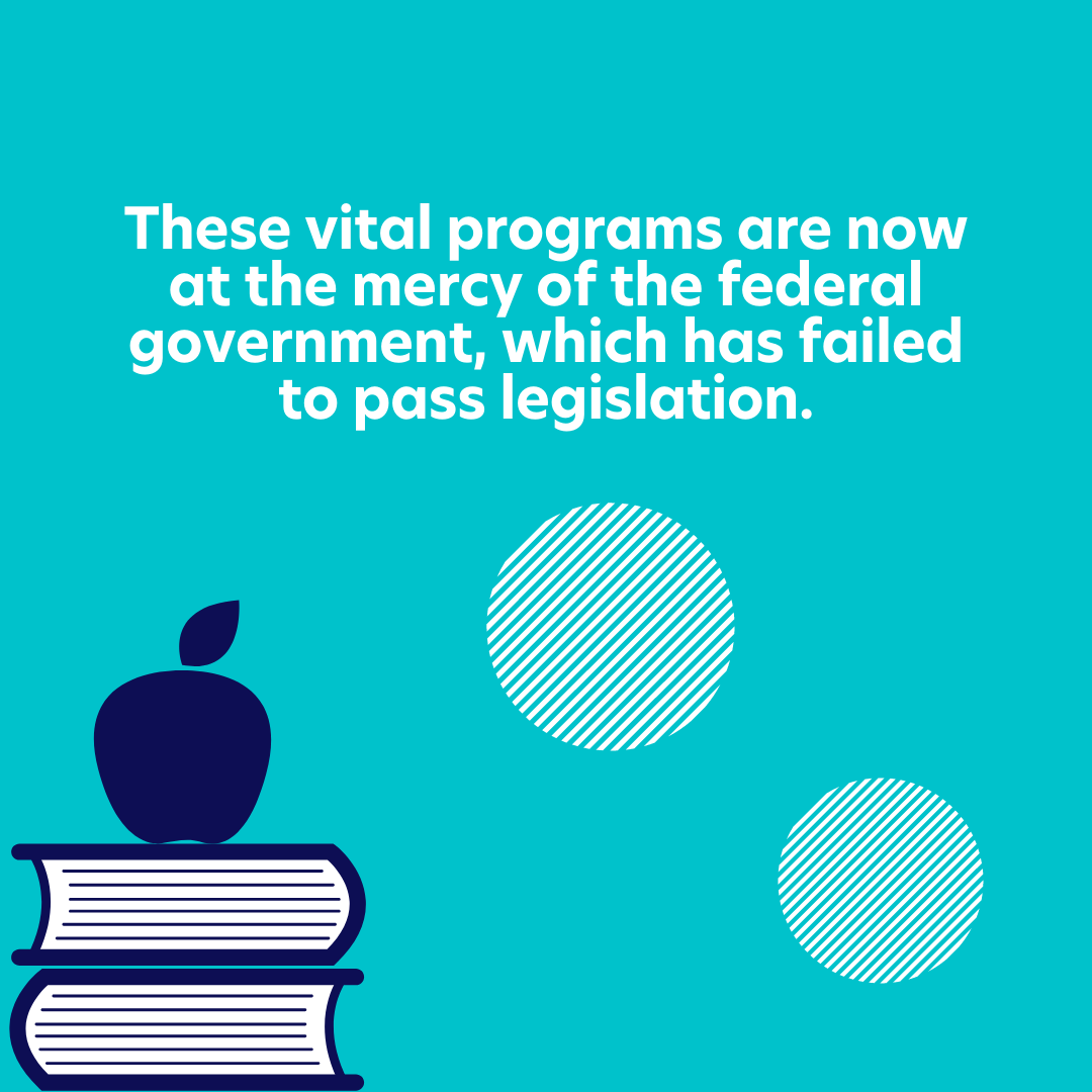 These vital programs are now at the mercy of the federal government, which has failed to pass legislation.