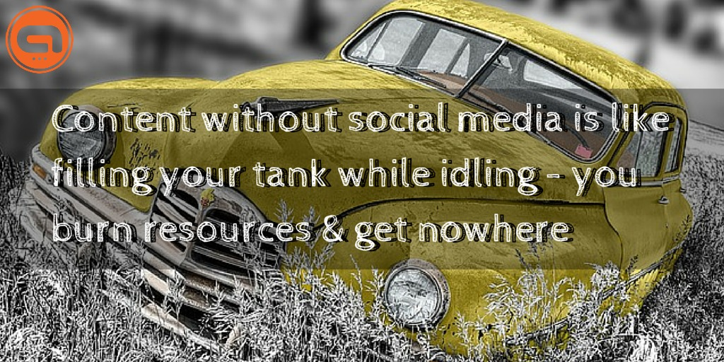 Content without social media is like filling your tank while idling