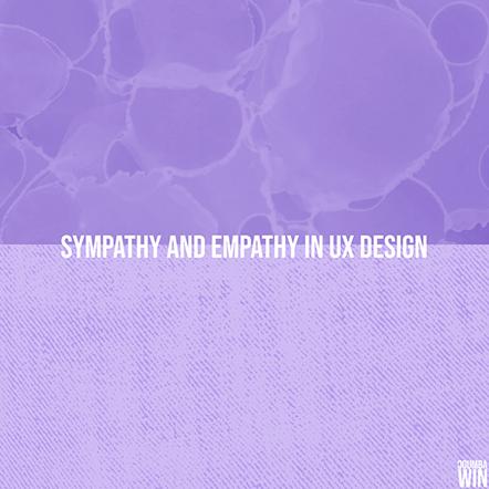 Sympathy and Empathy in UX Design