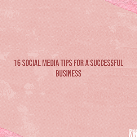 16 Social Media Tips for a Successful Business