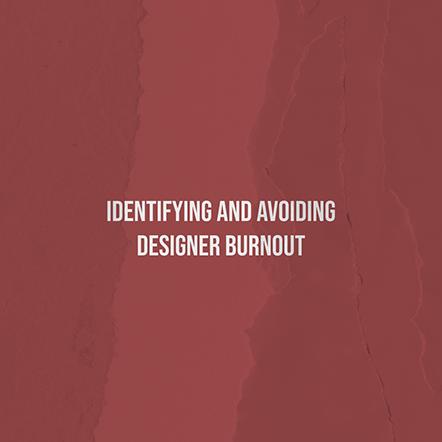 Identifying and Avoiding Designer Burnout