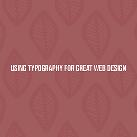 Using Typography for Great Web Design