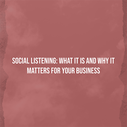 Social Listening: What It Is and Why It Matters for Your Business